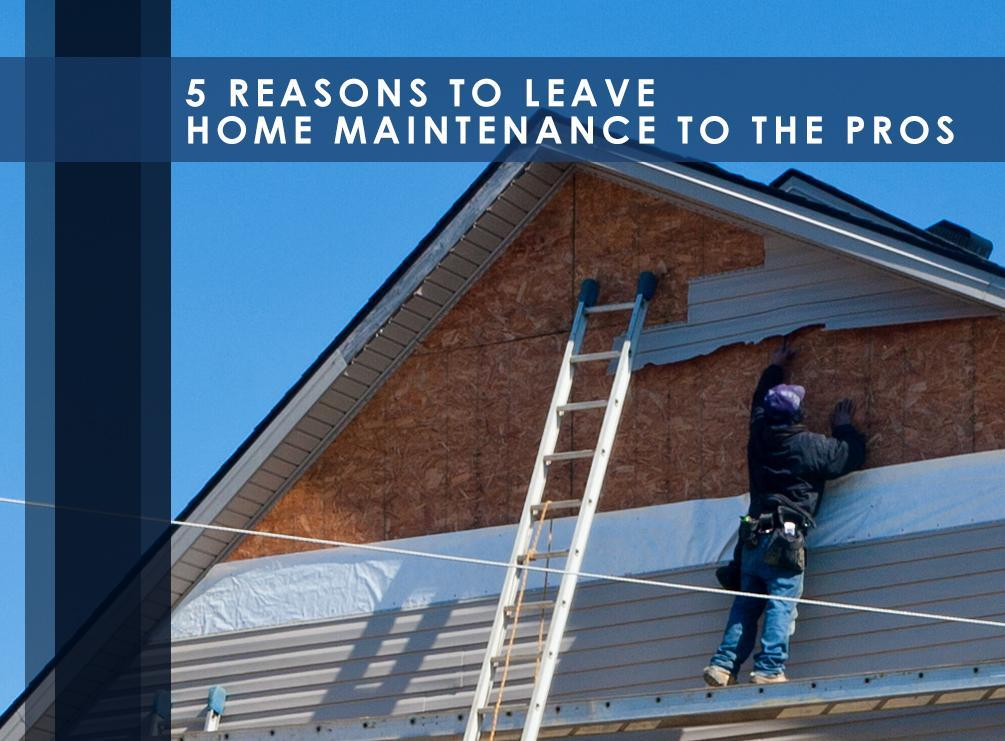 reasons to leave home maintenance to the pros