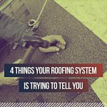 4 Things Your Roofing System Is Trying to Tell You
