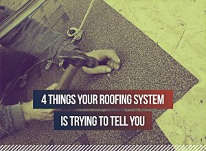 things your roofing system is trying to tell you