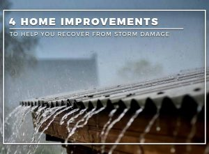 Home Improvements to Help You Recover From Storm Damage