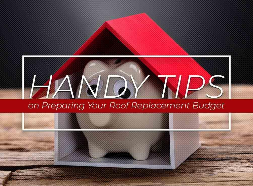 Handy Tips on Preparing Your Roof Replacement Budget