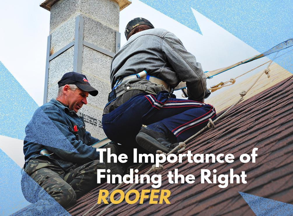 The Importance Of Finding The Right Roofer Top Roofing