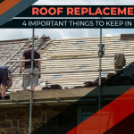 Roof Replacement: 4 Important Things to Keep in Mind